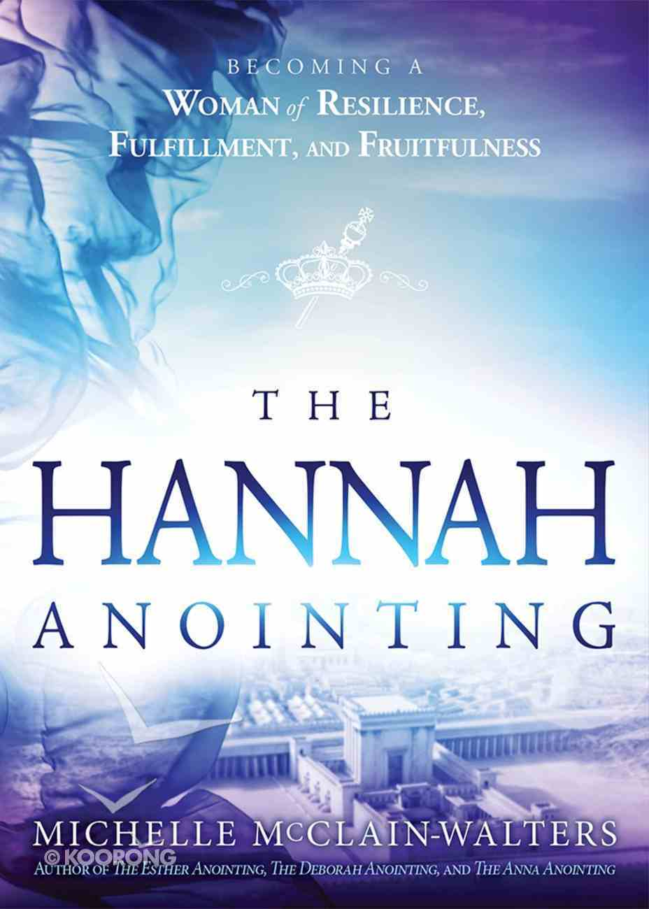 The Hannah Anointing: Becoming a Woman of Resilience, Fulfillment, and Fruitfulness Paperback