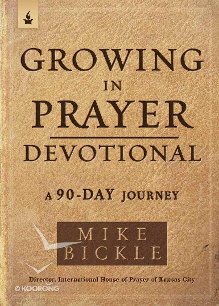 Growing in Prayer Devotional: A 90-Day Journey to Cultivating Intimacy With God Paperback