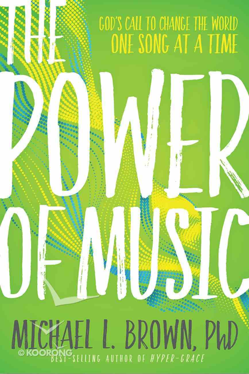 The Power of Music: Harness Its Potential to Impact the Kingdom Paperback