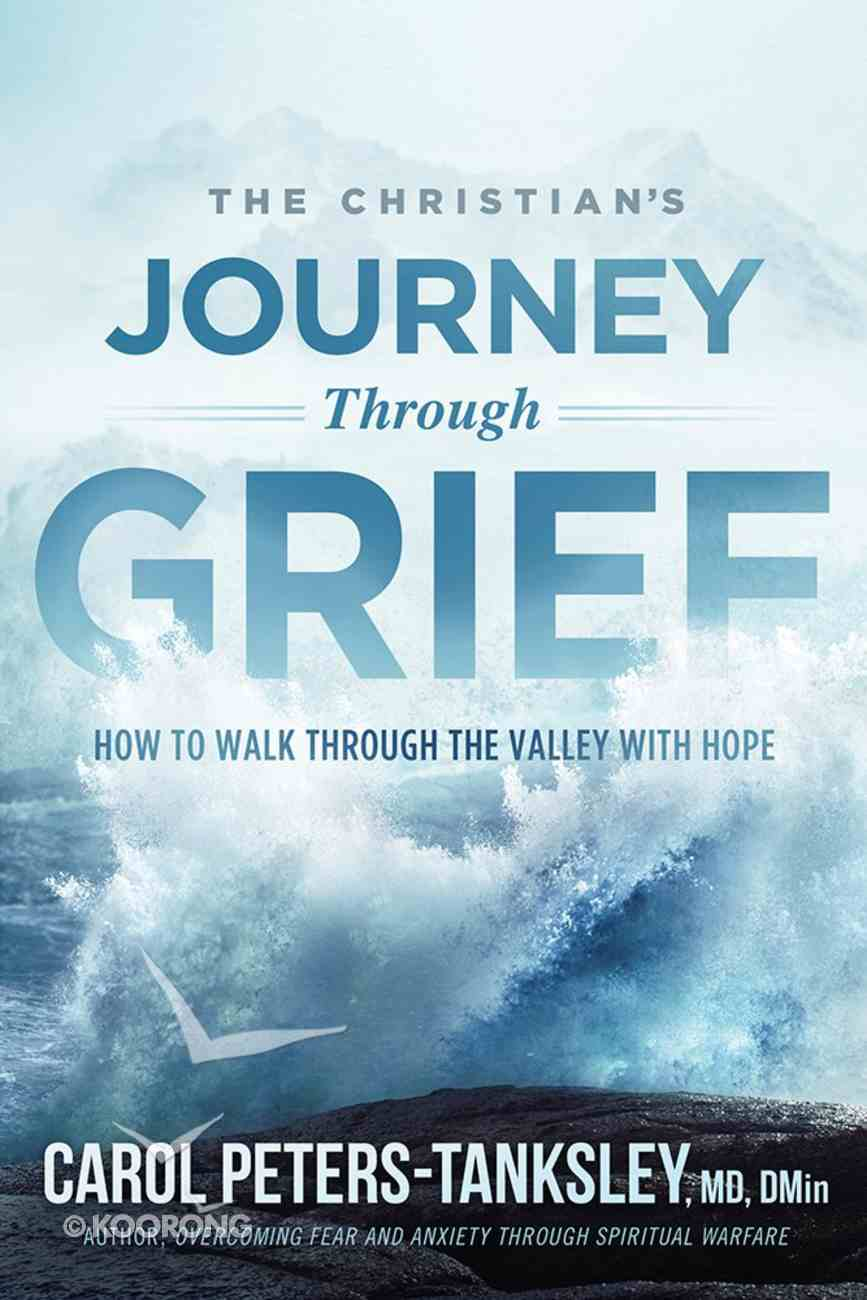 The Christian's Journey Through Grief: How to Walk Through the Valley With Hope Paperback