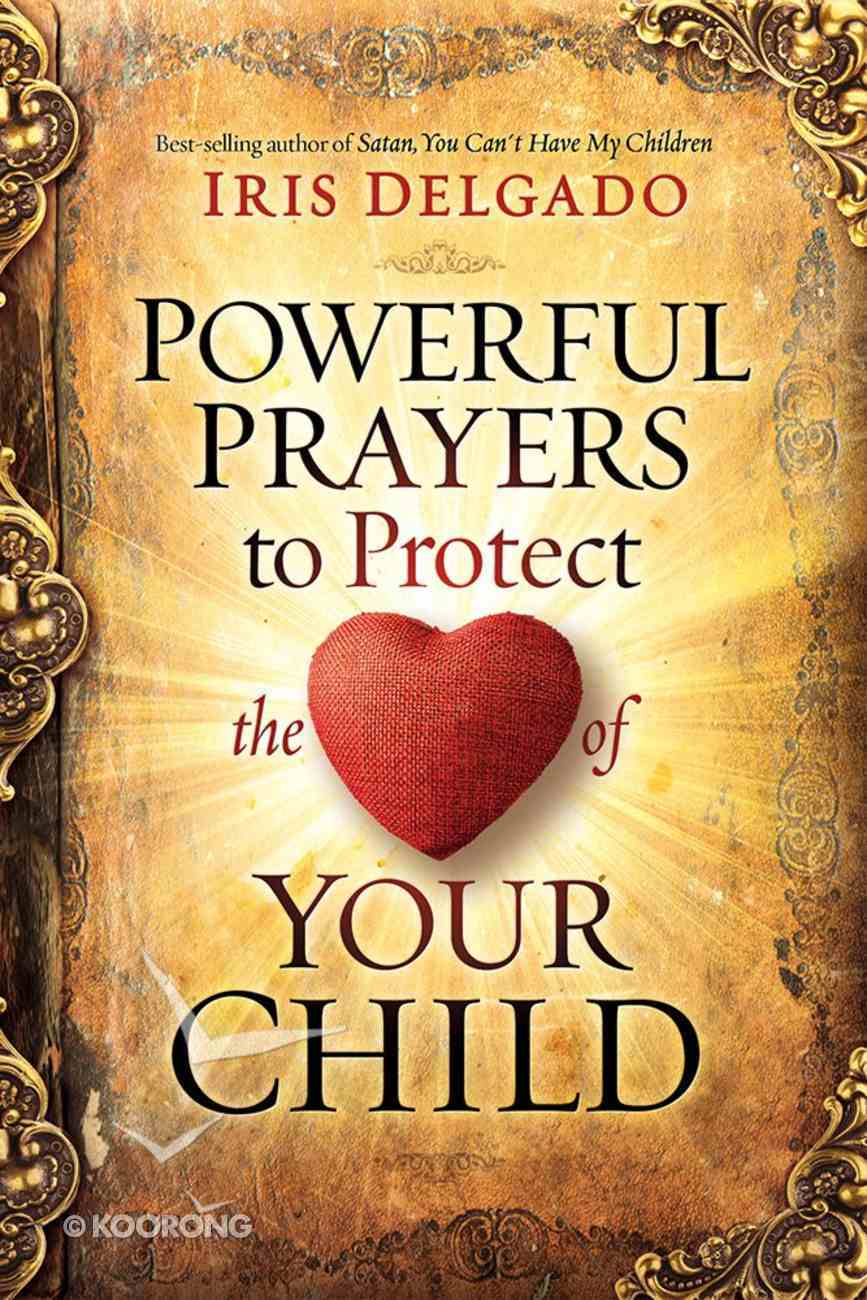 Powerful Prayers to Protect the Heart of Your Child Paperback