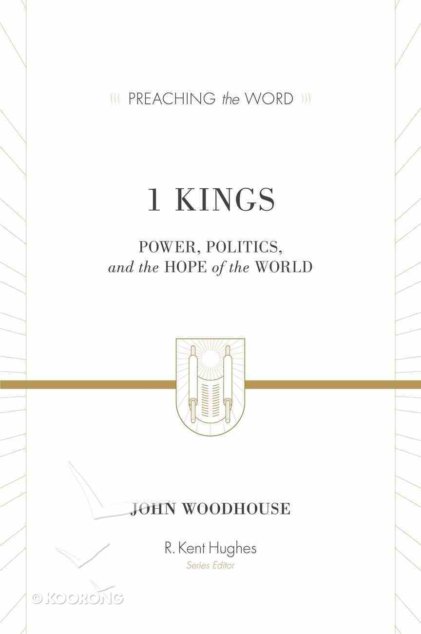 1 Kings - Power, Politics, and the Hope of the World (Preaching The Word Series) Hardback
