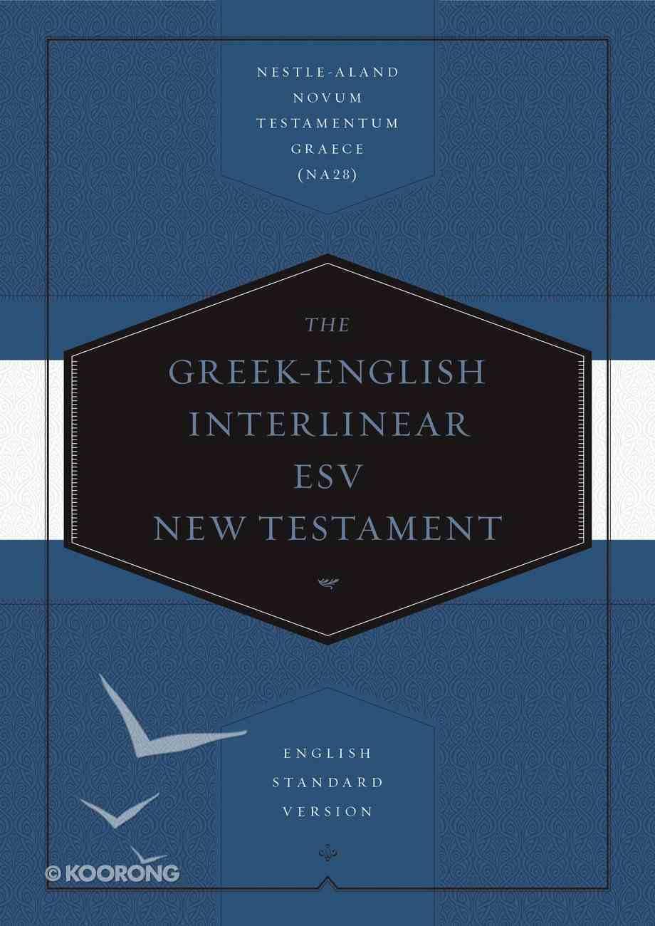 Greek-English Interlinear ESV New Testament: Nestle-Aland Novum Testamentum Graece and English Standard Version (ESV) (Na28) Hardback