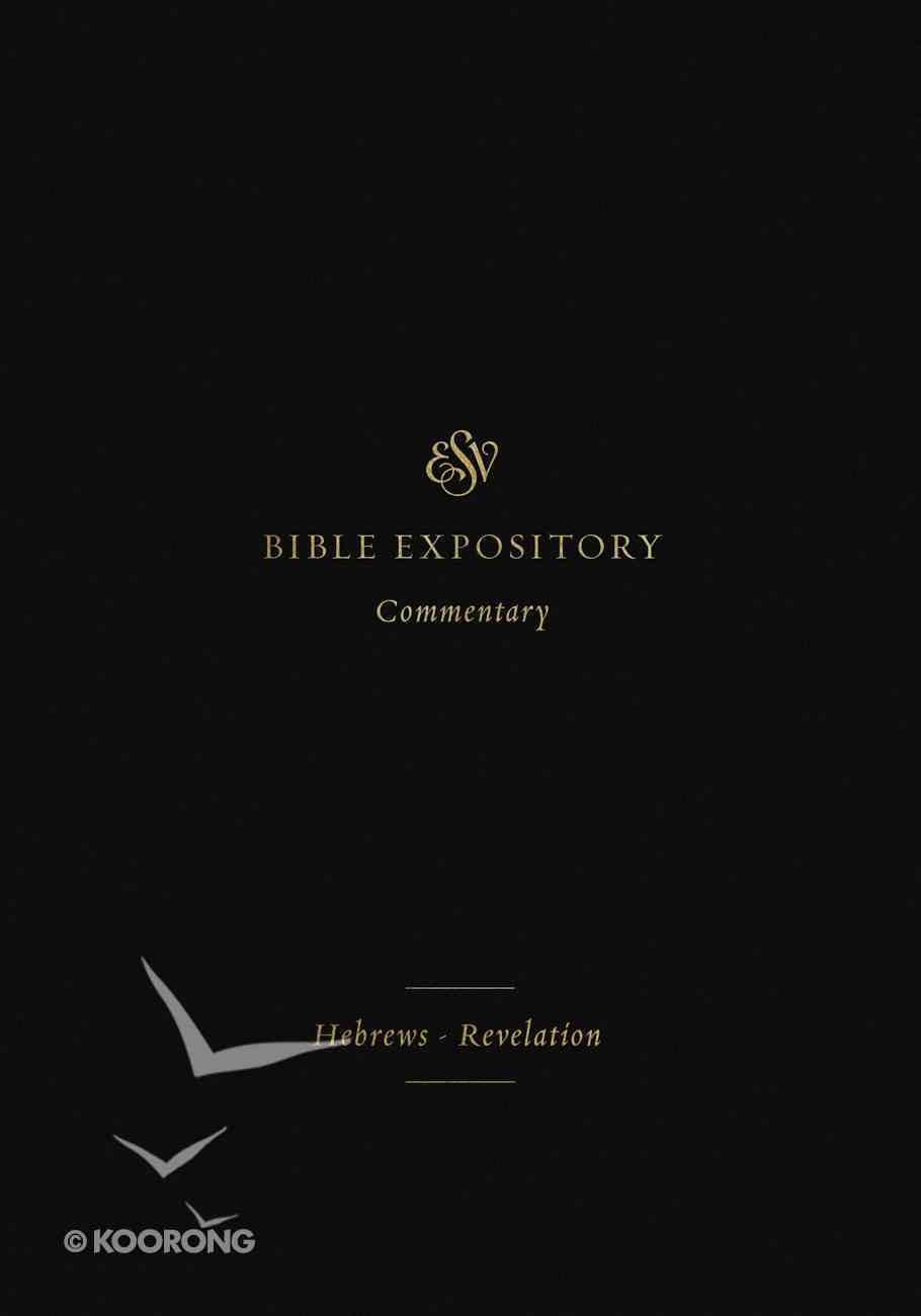 Hebrews-Revelation (#12 in Esv Expository Commentary Series) Hardback
