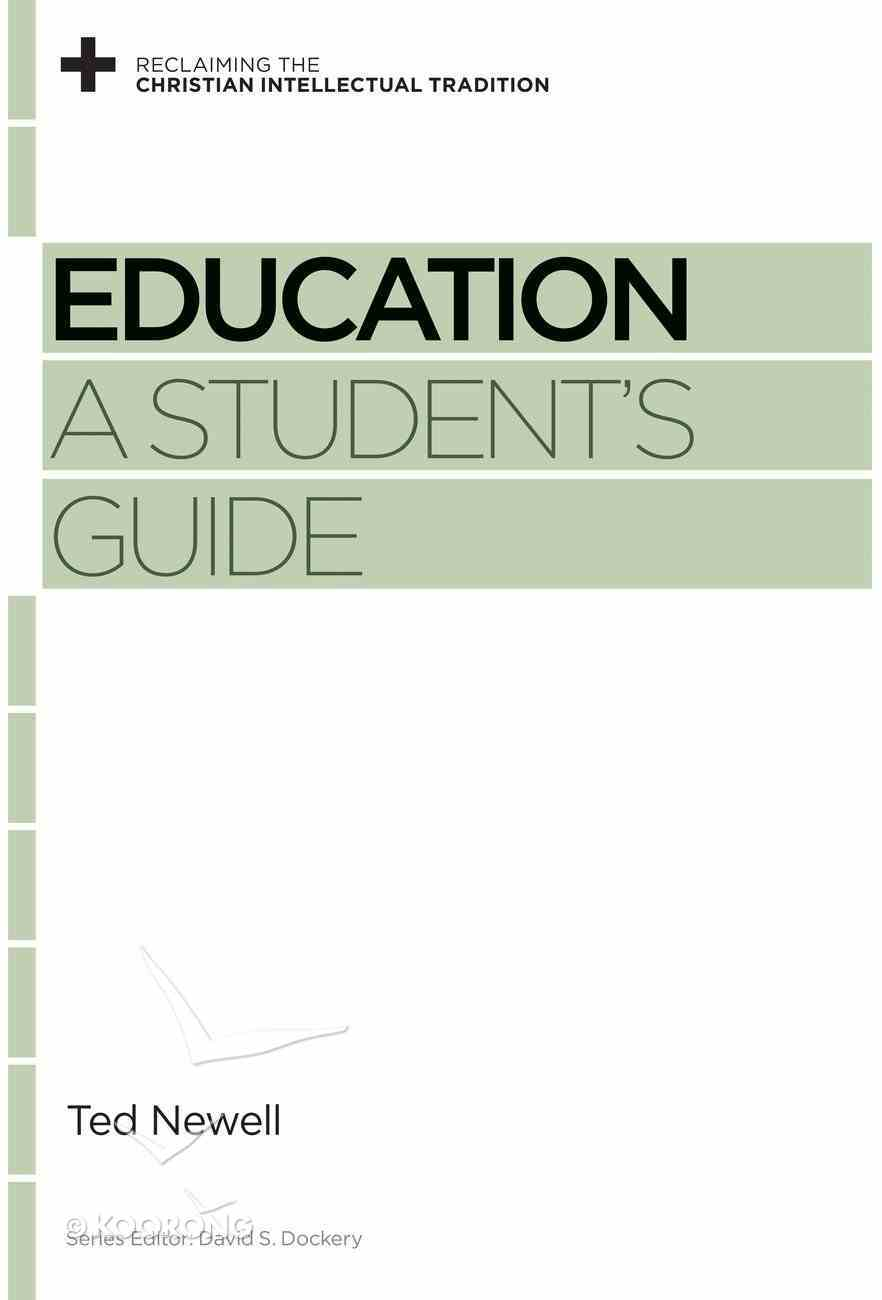 Education: A Student's Guide (Reclaiming The Christian Intellectual Tradition Series) Paperback