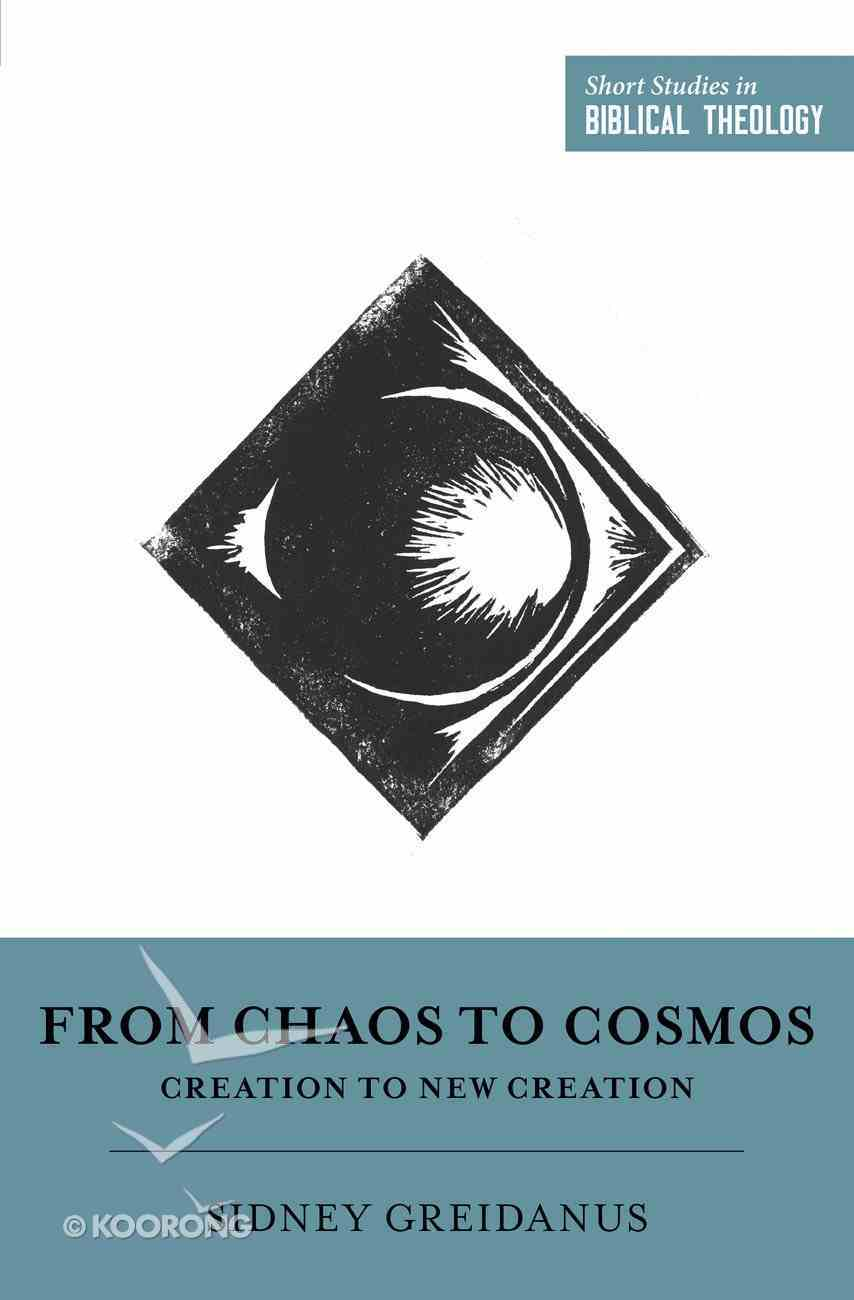 From Chaos to Cosmos: Creation to New Creation Paperback