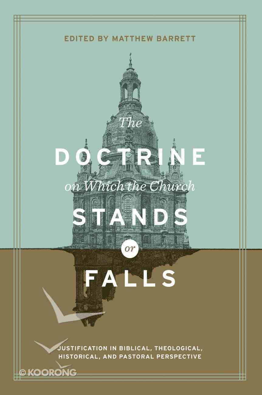 The Doctrine on Which the Church Stands Or Falls: Justification in Biblical, Theological, Historical, and Pastoral Perspective Hardback