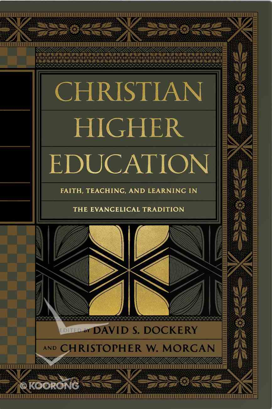 Christian Higher Education: Faith, Teaching, and Learning in the Evangelical Tradition Hardback