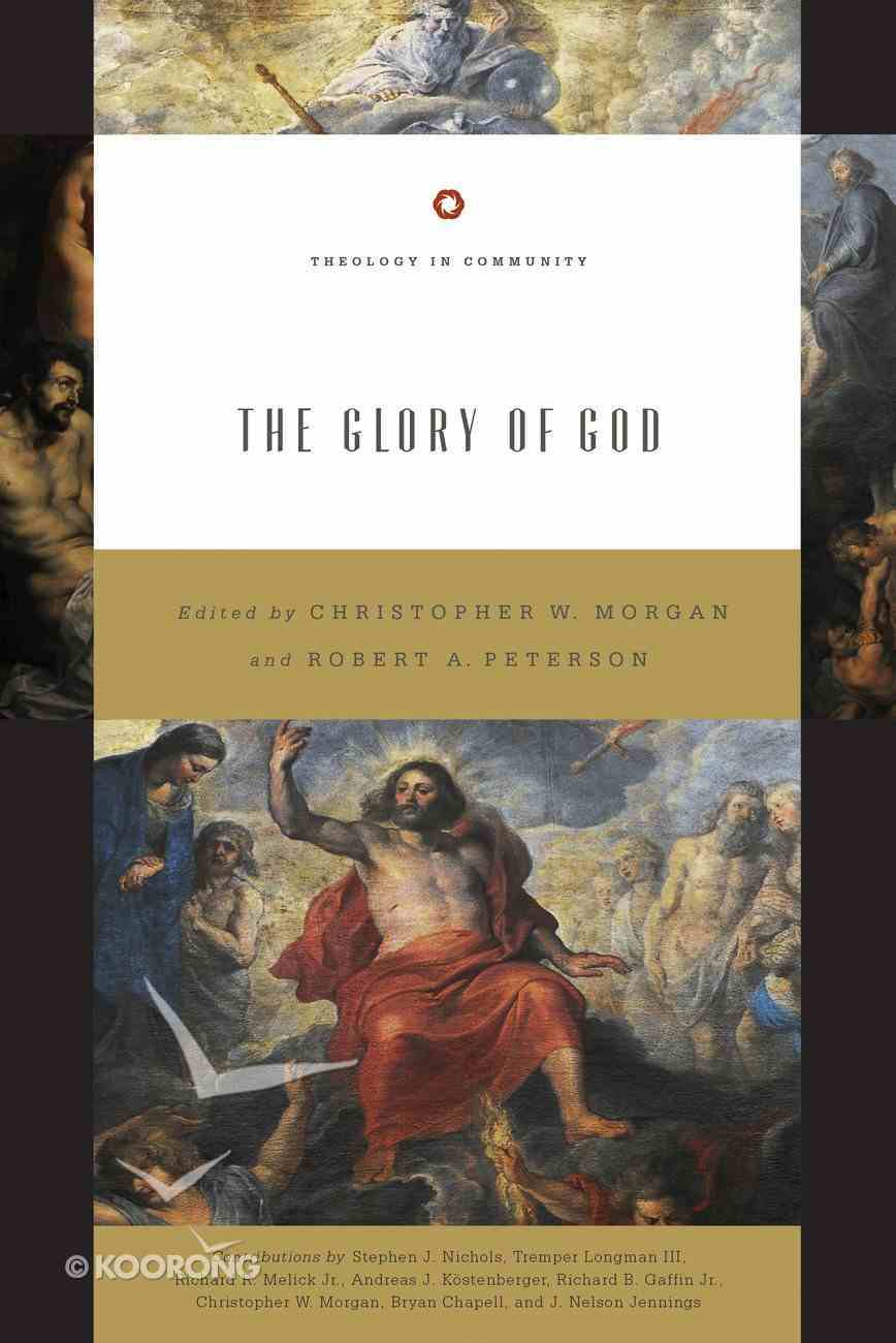 The Glory of God (#02 in Theology In Community Series) Paperback