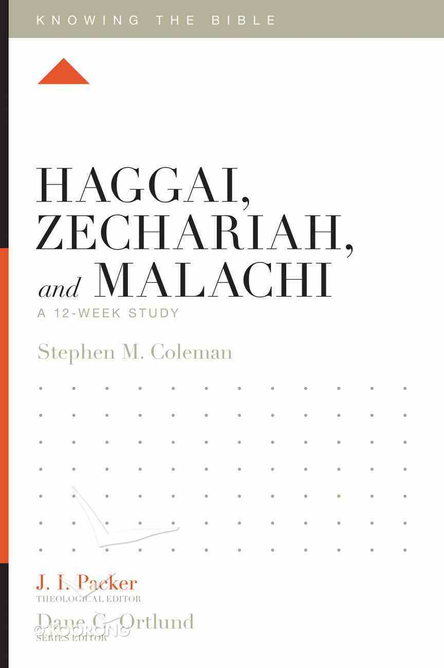 Haggai, Zechariah, and Malachi (12 Week Study) (Knowing The Bible Series) Paperback