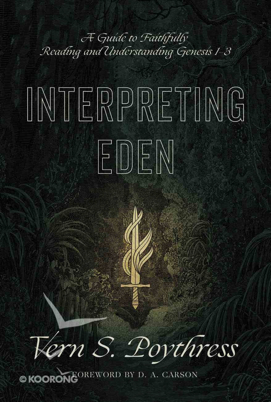 Interpreting Eden: A Guide to Faithfully Reading and Understanding Genesis 1-3 Paperback