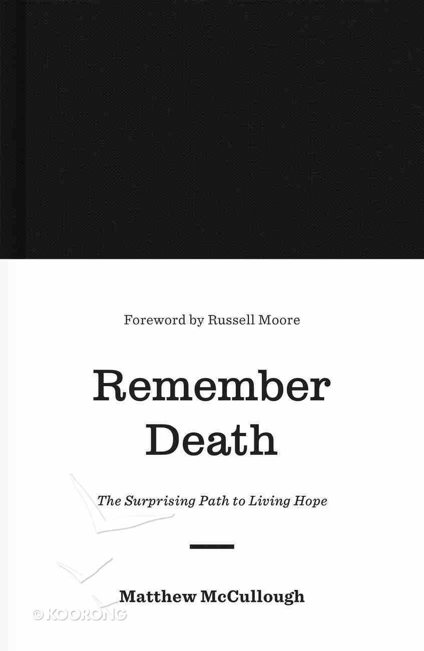 Remember Death: The Surprising Path to Living Hope Hardback
