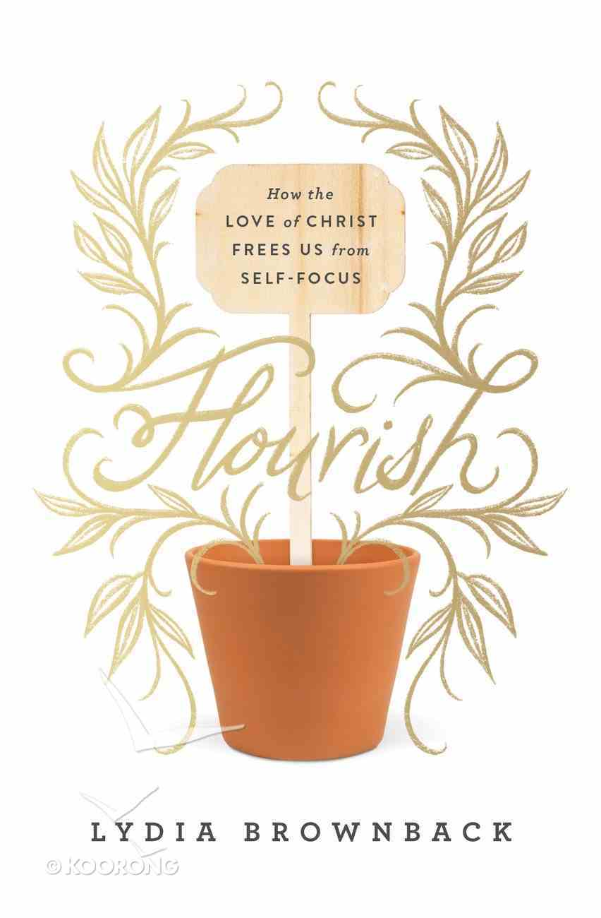 Flourish: How the Love of Christ Frees Us From Self-Focus Paperback