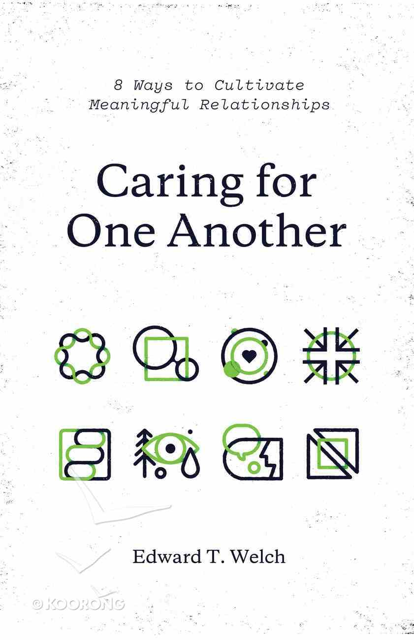 Caring For One Another: 8 Ways to Cultivate Meaningful Relationships Paperback