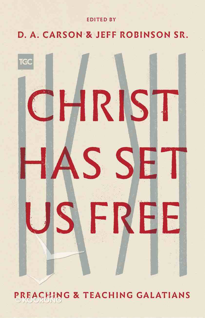 Christ Has Set Us Free: Preaching and Teaching Galatians (The Gospel Coalition Series) Paperback