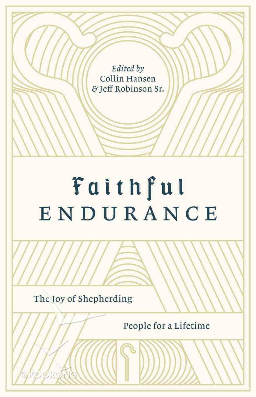 Faithful Endurance: The Joy of Shepherding People For a Lifetime (The Gospel Coalition Series) Paperback