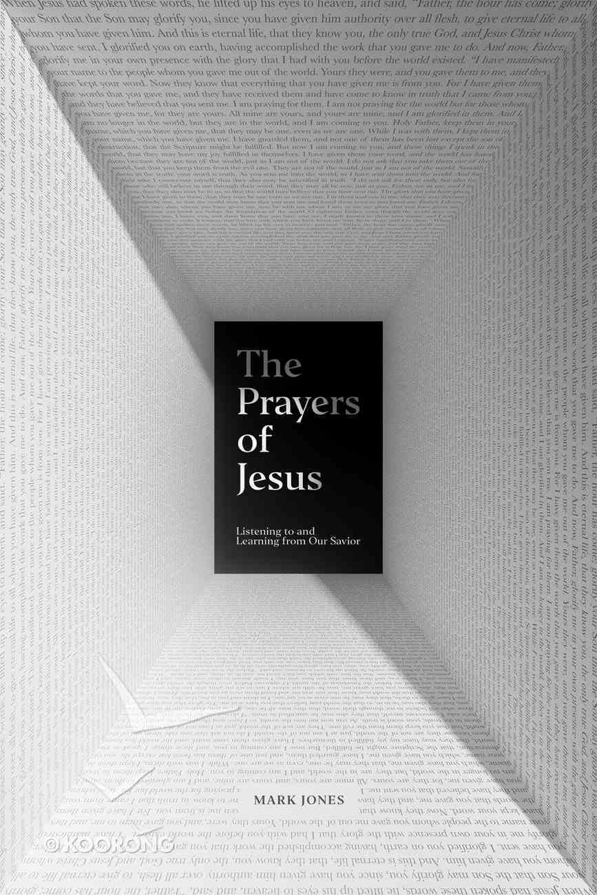 The Prayers of Jesus: Listening to and Learning From Our Savior Paperback