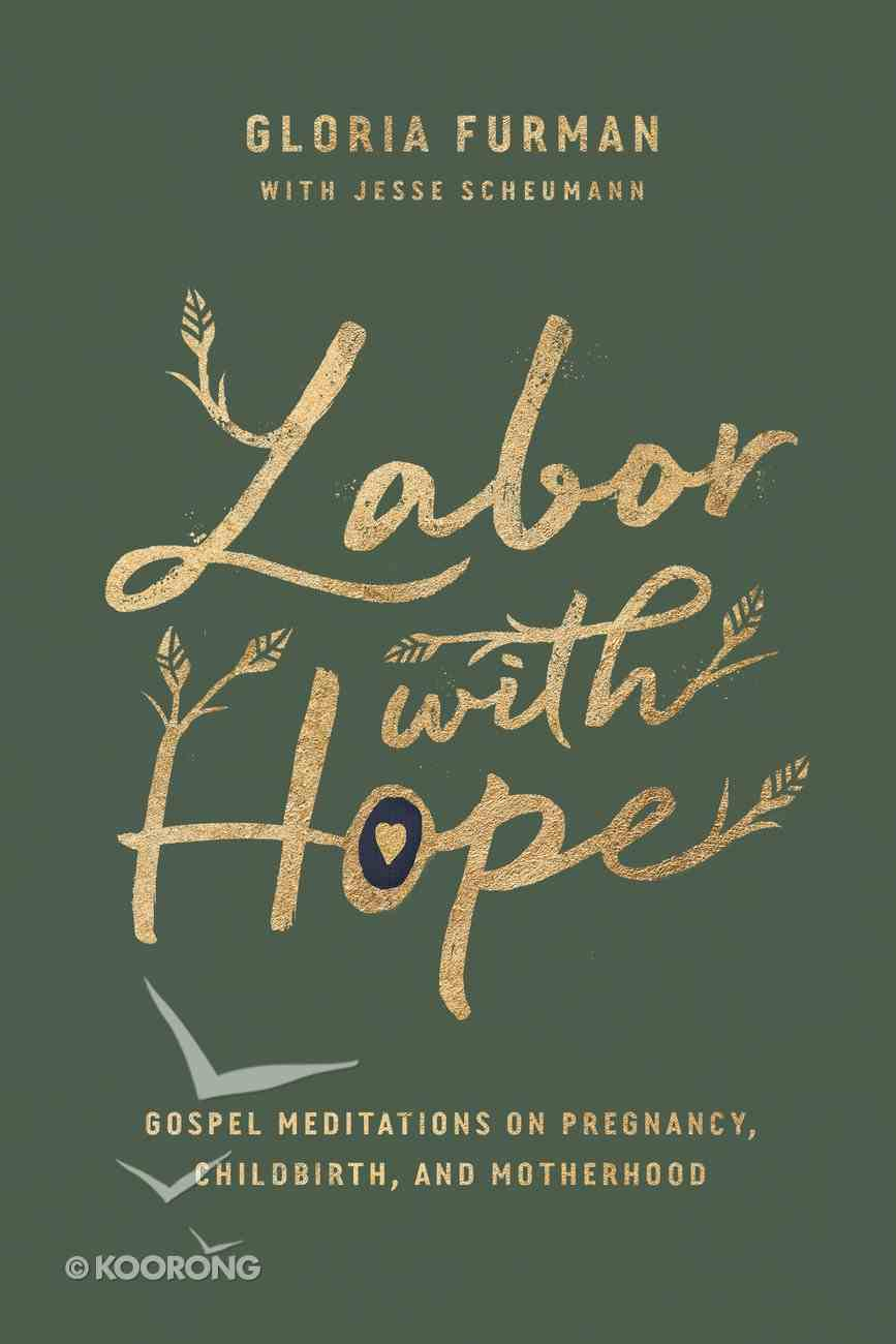 Labor With Hope: Gospel Meditations on Pregnancy, Childbirth, and Motherhood Hardback