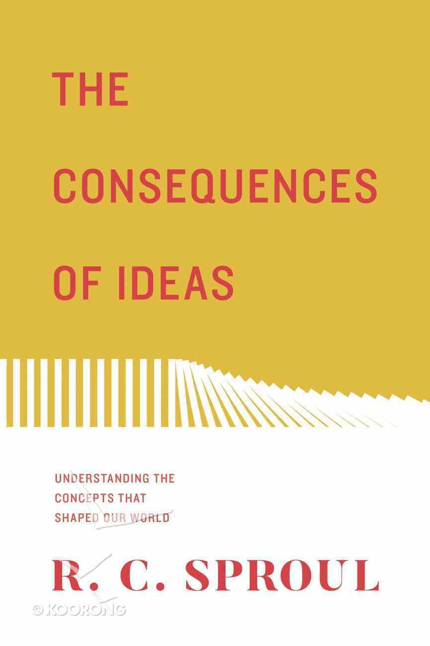 The Consequences of Ideas: Understanding the Concepts That Shaped Our World Paperback