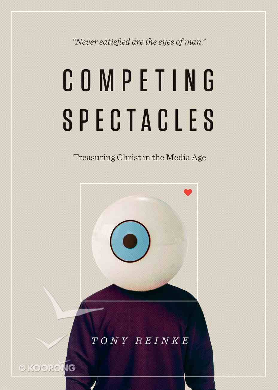 Competing Spectacles: Treasuring Christ in the Media Age Paperback