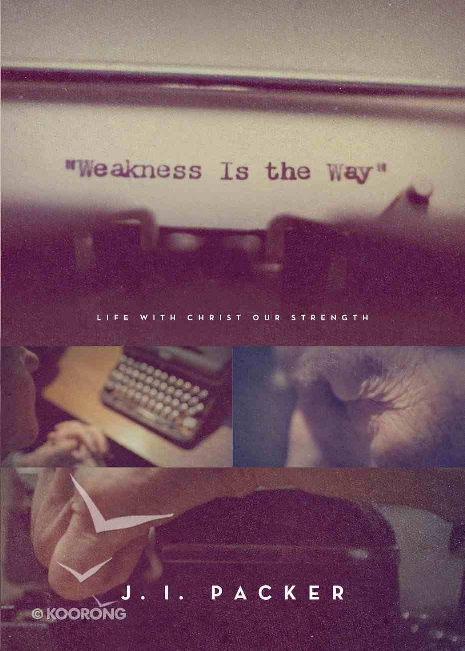 Weakness is the Way: Life With Christ Our Strength Paperback
