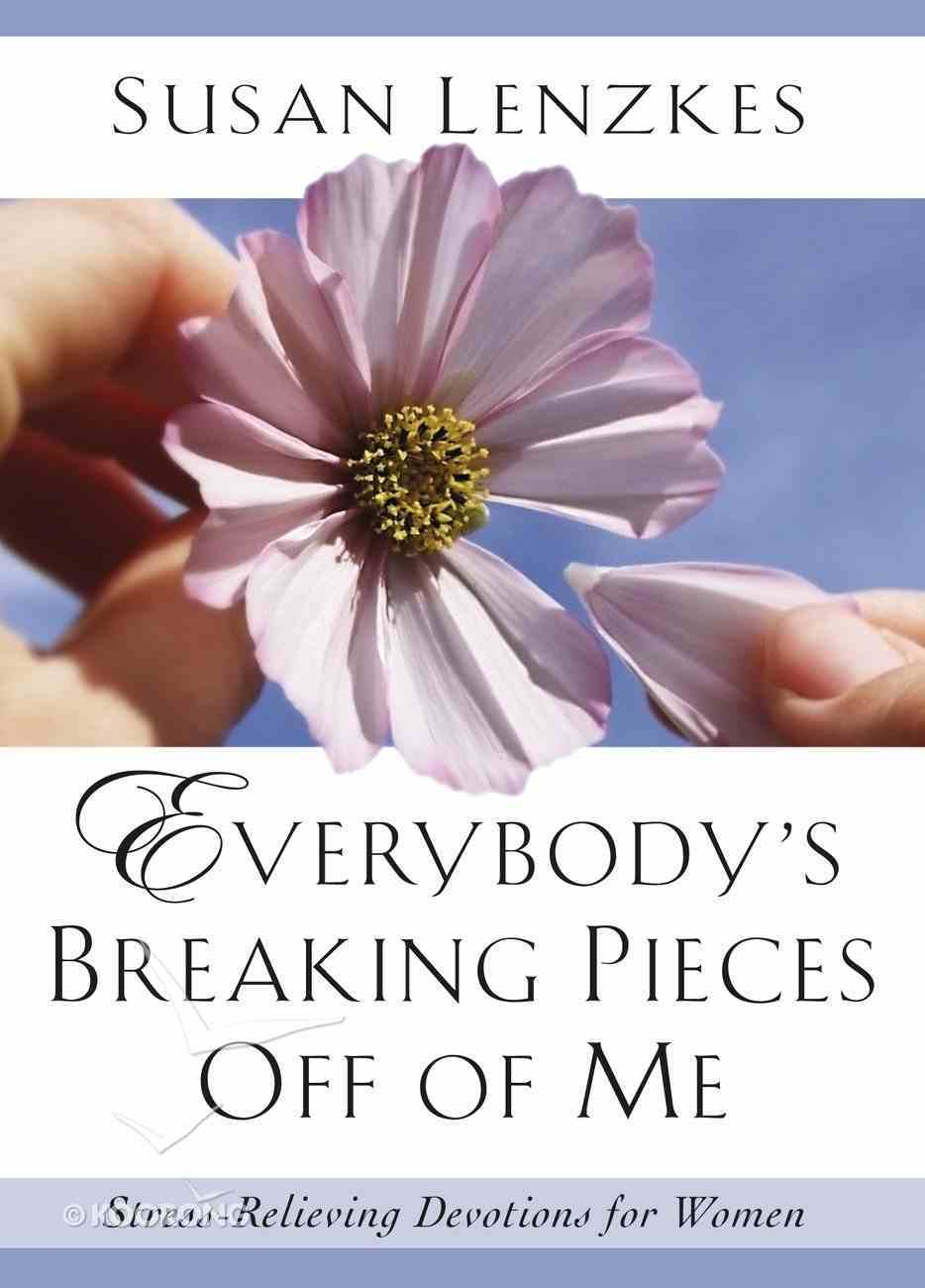 Everybody's Breaking Pieces Off of Me: Stress-Relieving Devotions Paperback