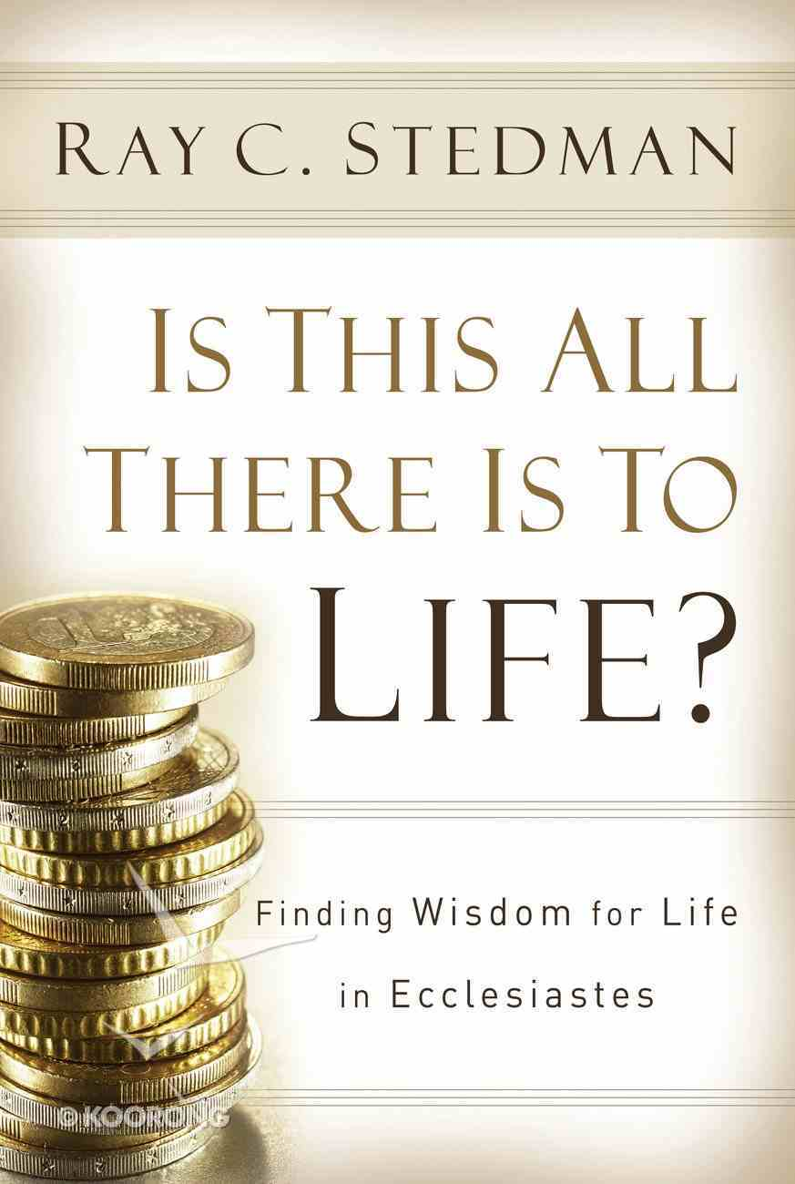 Is This All There is to Life?: Answers From Ecclesiastes Paperback