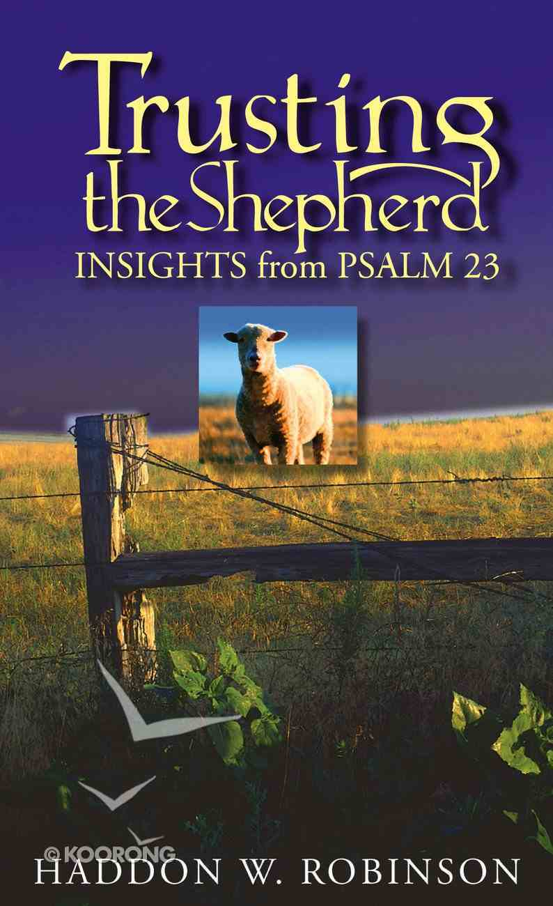 Trusting the Shepherd: Insights From Psalm 23 Paperback