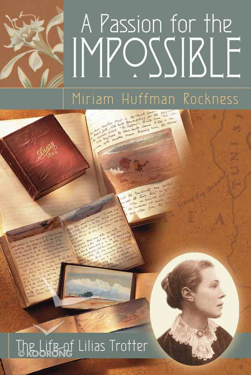 A Passion For the Impossible: The Life of Lilias Trotter Paperback