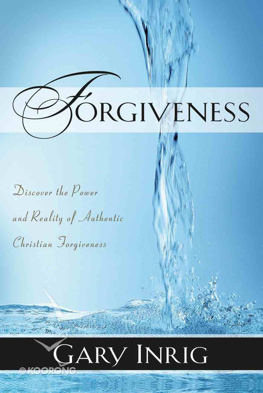 Forgiveness: Discover the Power and Reality of Authentic Christian Forgiveness Paperback