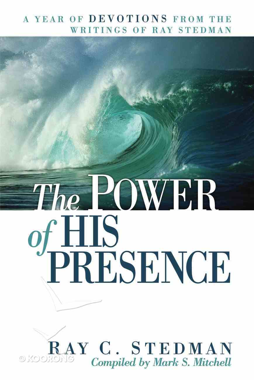 The Power of His Presence: A Year of Devotions From the Writings of Ray Stedman Paperback