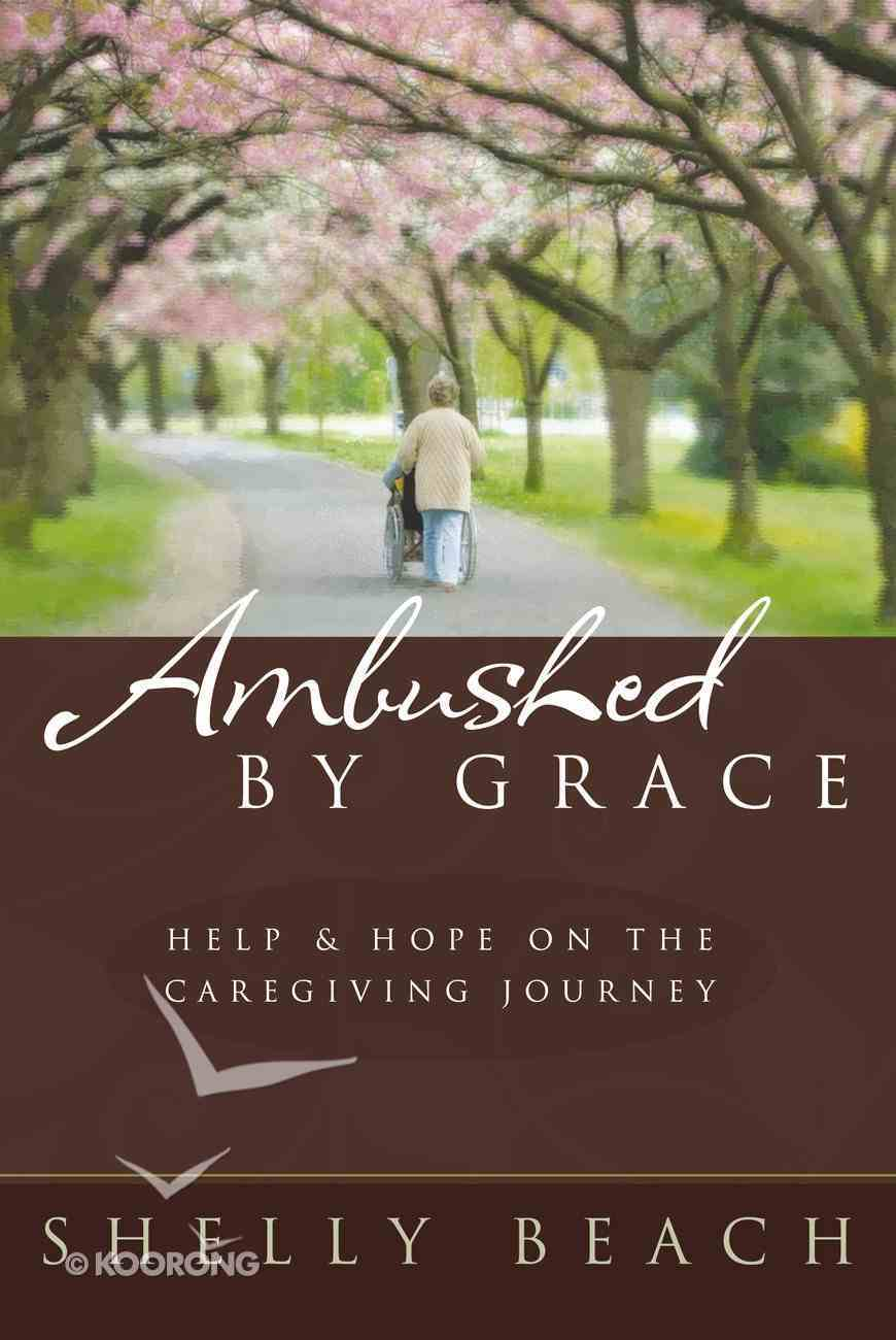 Ambushed By Grace: Help and Hope on the Caregiving Journey Paperback