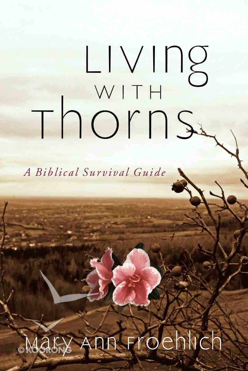 Living With Thorns: A Biblical Survival Guide Paperback