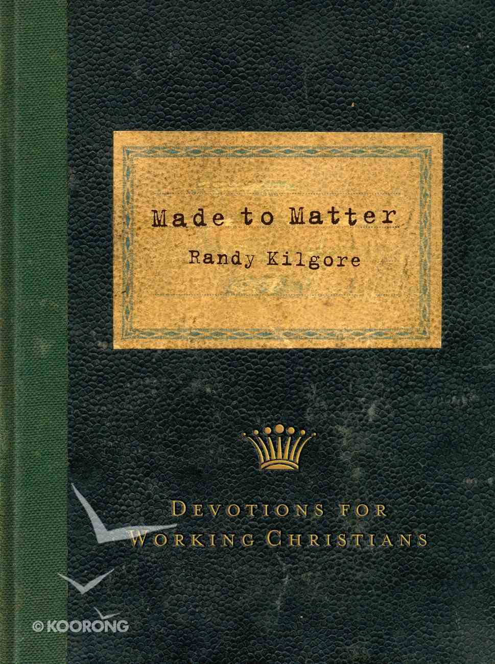 Made to Matter: Devotions For Applying Faith in the Workplace Paperback