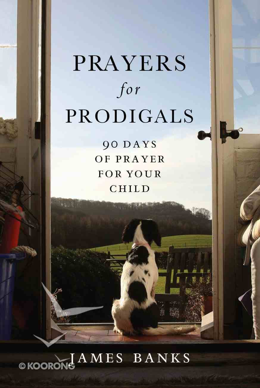 Prayers For Prodigals: 90 Days of Prayer of Your Child Paperback