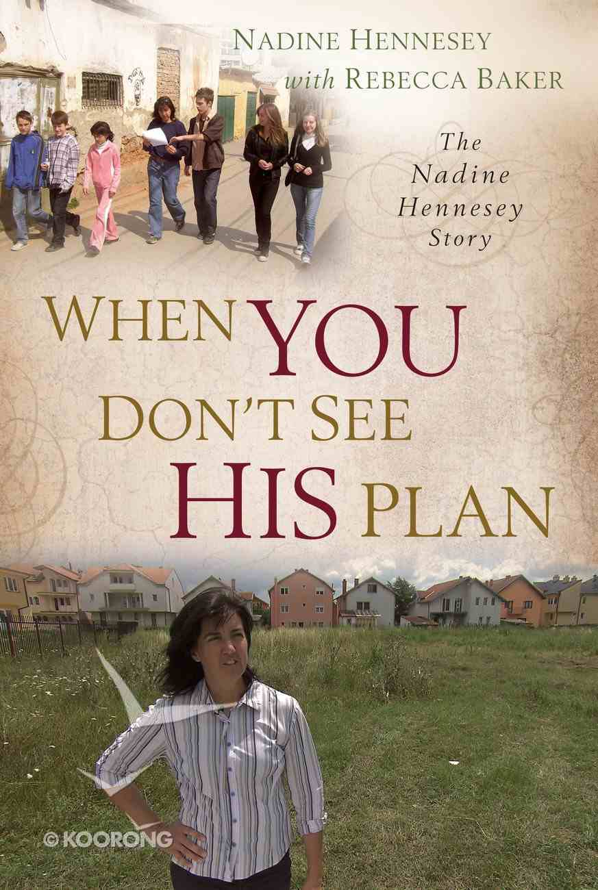 When You Don't See His Plan: The Nadine Hennesey Story Paperback