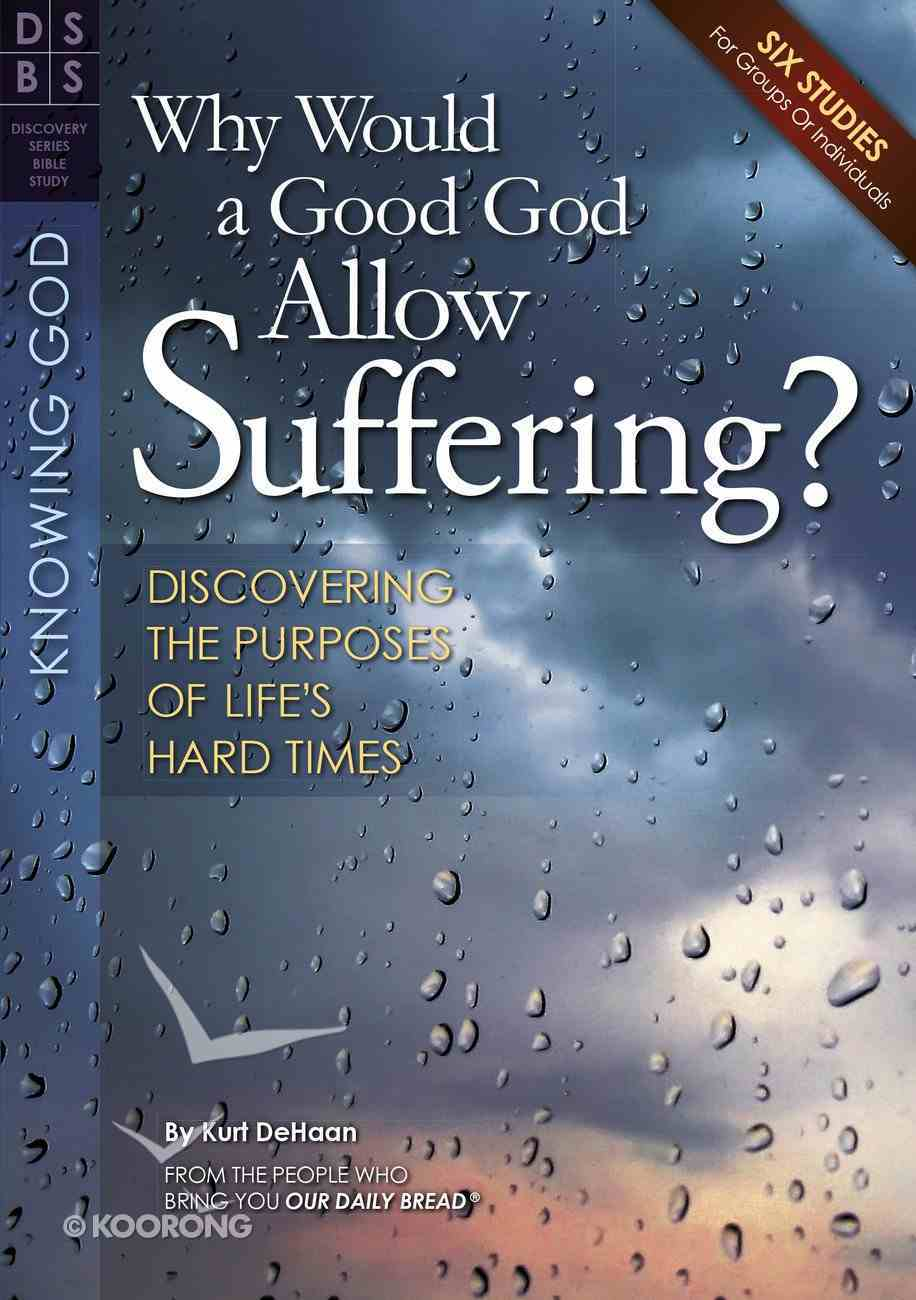 Why Would a Good God Allow Suffering? (Discovery Series Bible Study) Paperback