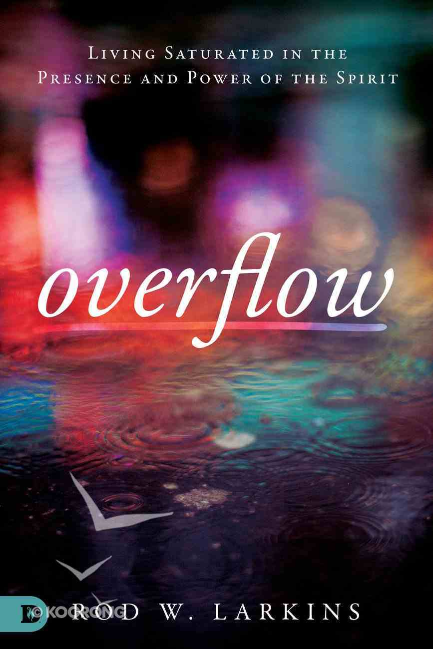 Overflow: Living Saturated in the Presence and Power of the Spirit Paperback