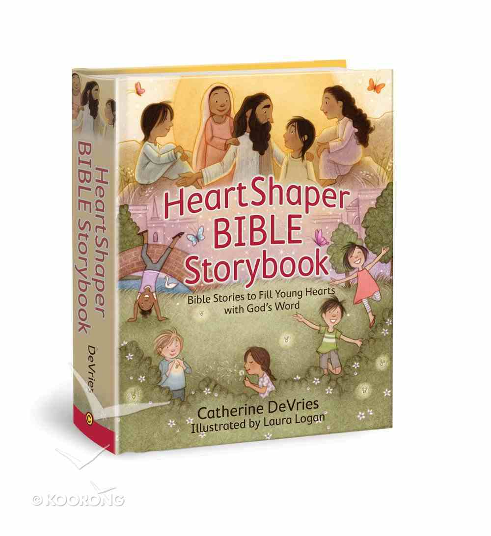 Heartshaper Bible Storybook: Bible Stories to Fill Young Hearts With God's Word Hardback