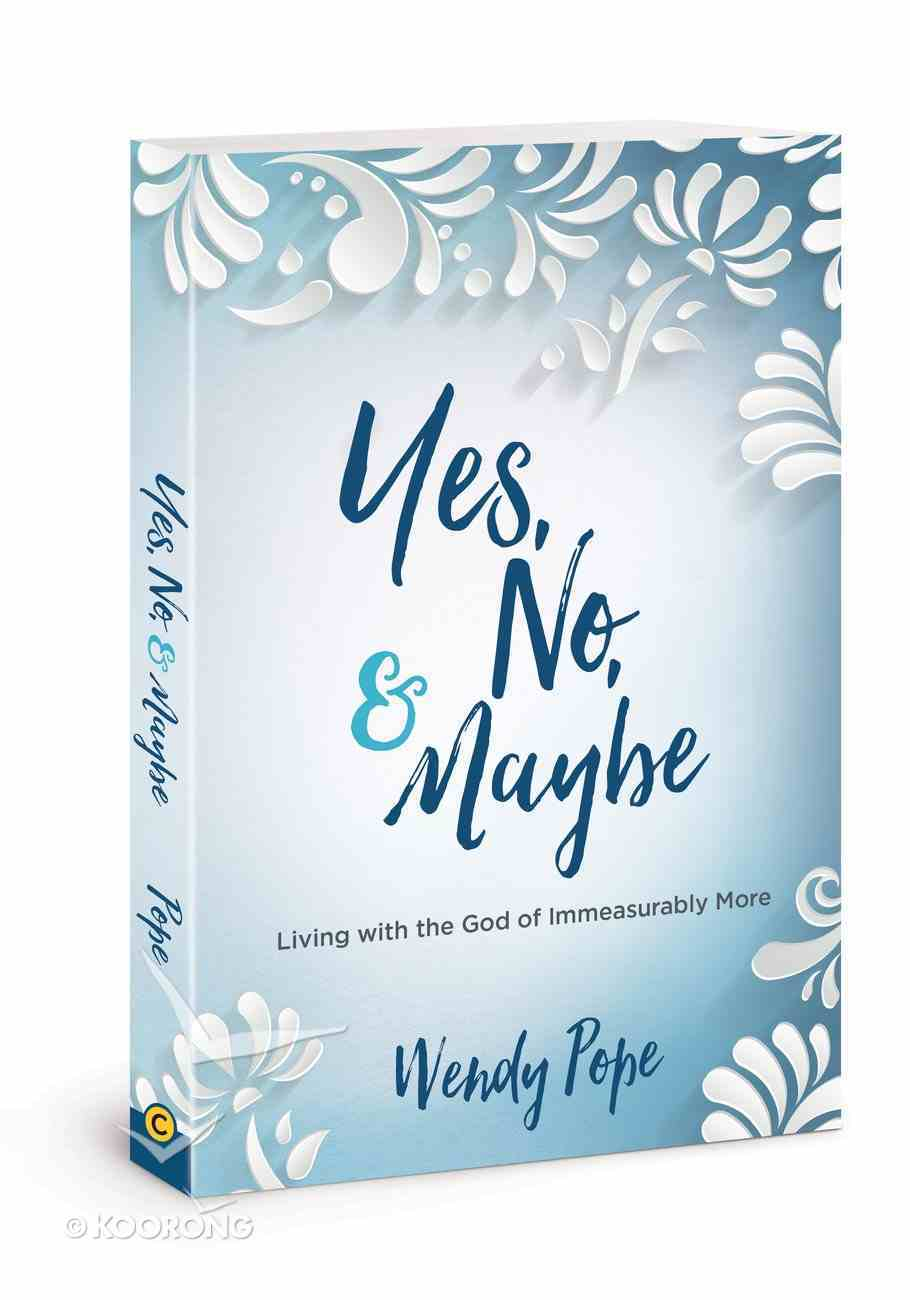 Yes, No, and Maybe: Living With the God of Immeasurably More Paperback