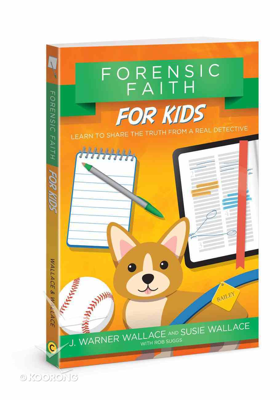 Forensic Faith For Kids: Learn to Share the Truth From a Real Detective Paperback