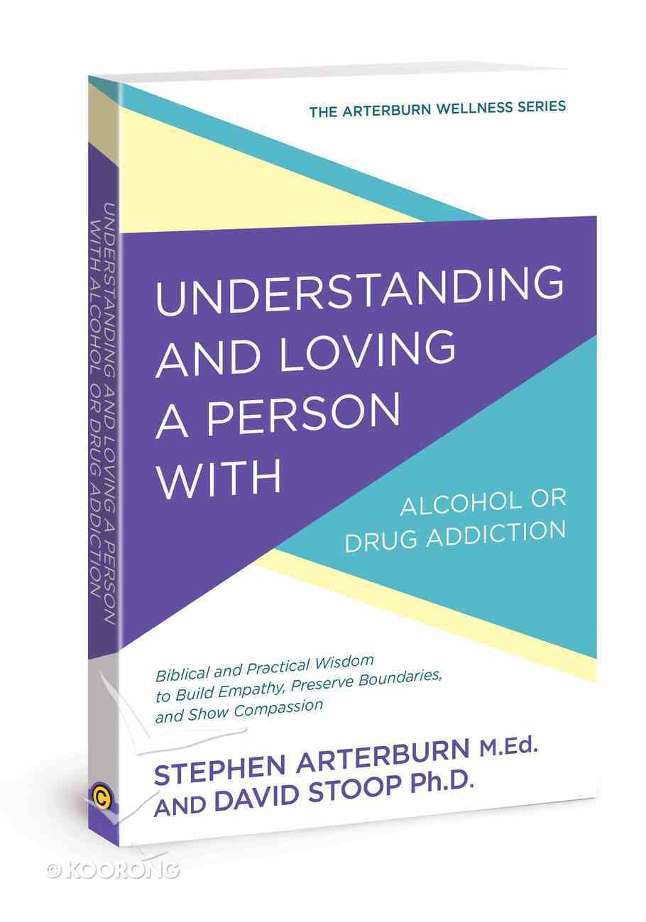 Understanding and Loving a Person With Alcohol Or Drug Addiction (Arterburn Wellness Series) Paperback
