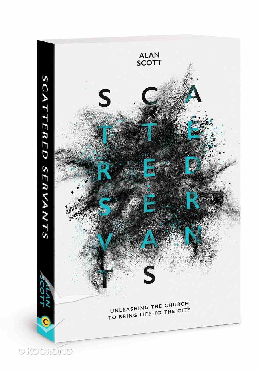 Scattered Servants: Unleashing the Church to Bring Life to the City Paperback