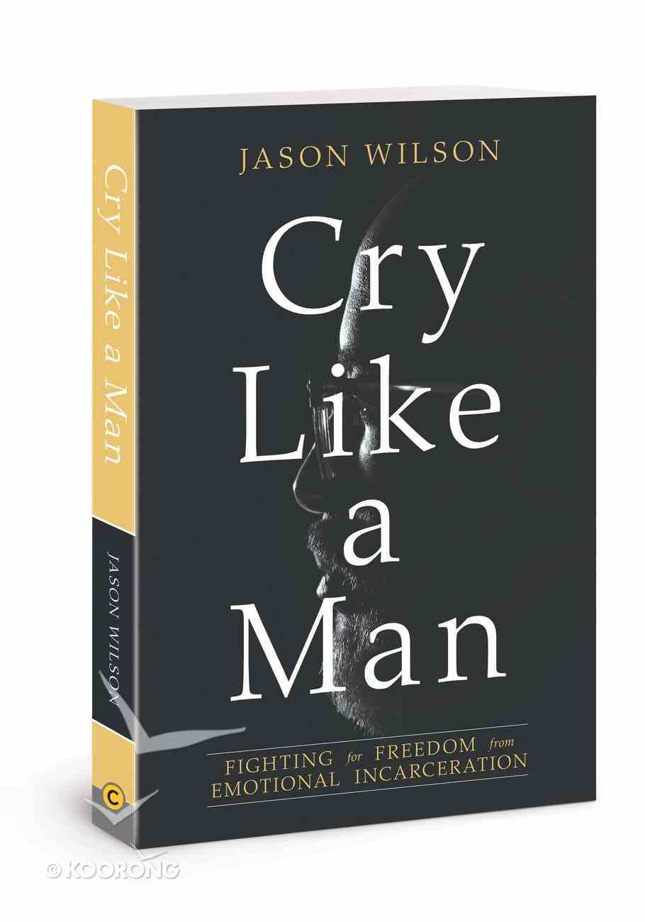 Cry Like a Man: Fighting For Freedom From Emotional Incarceration Paperback