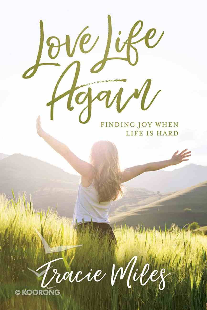 Love Life Again: Finding Joy When Life is Hard Paperback