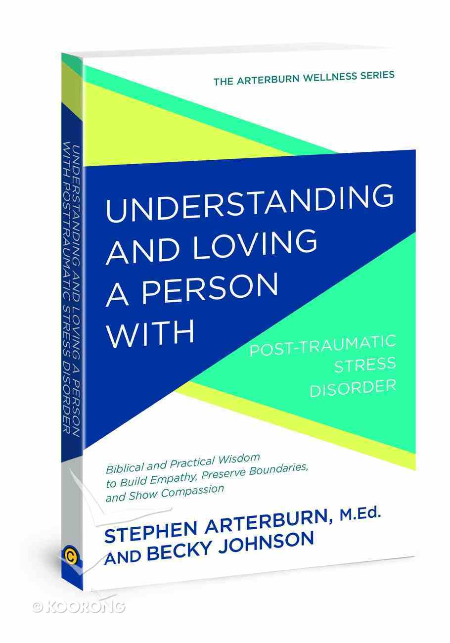 Understanding and Loving a Person With Posttraumatic Stress Disorder (Arterburn Wellness Series) Paperback