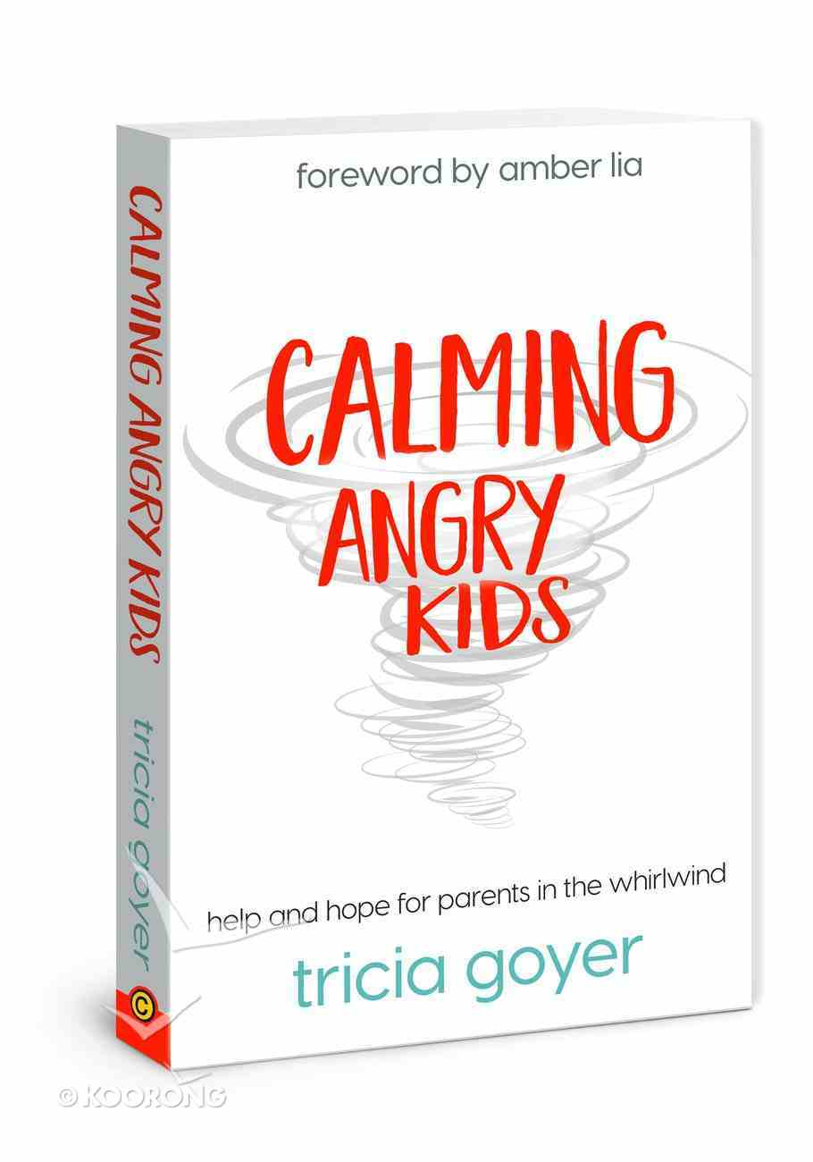 Calming Angry Kids: Help and Hope For Parents in the Whirlwind Paperback