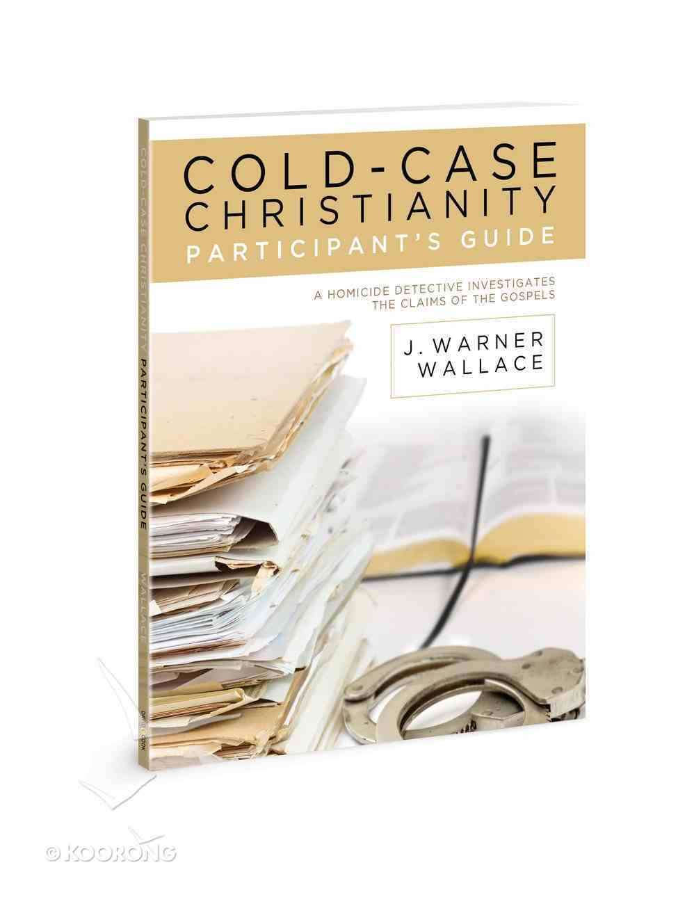 Cold-Case Christianity: A Homicide Detective Investigates the Claims of the Gospels (Participant Guide) Paperback