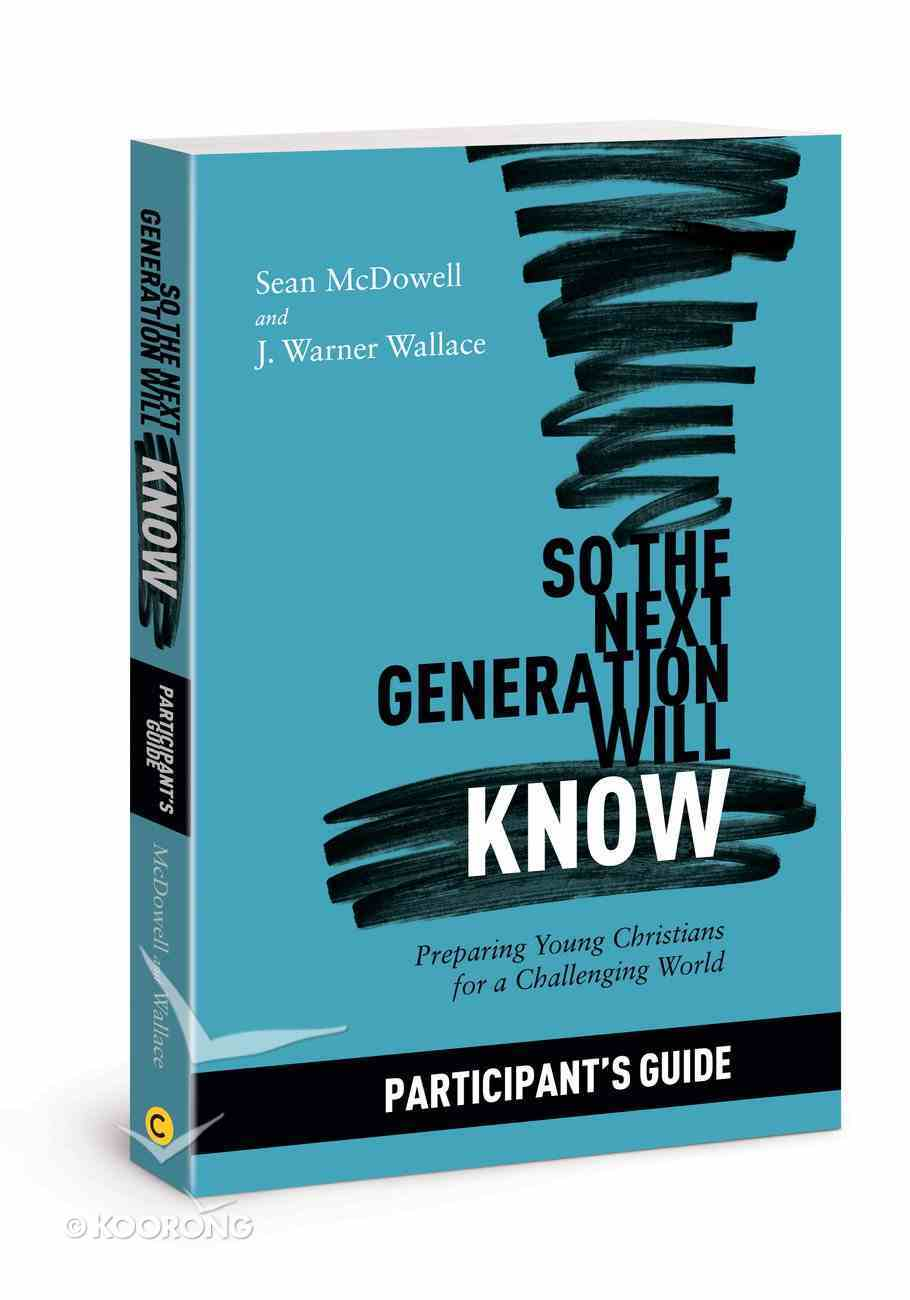 So the Next Generation Will Know: Training Young Christians in a Challenging World (Participant Guide) Paperback