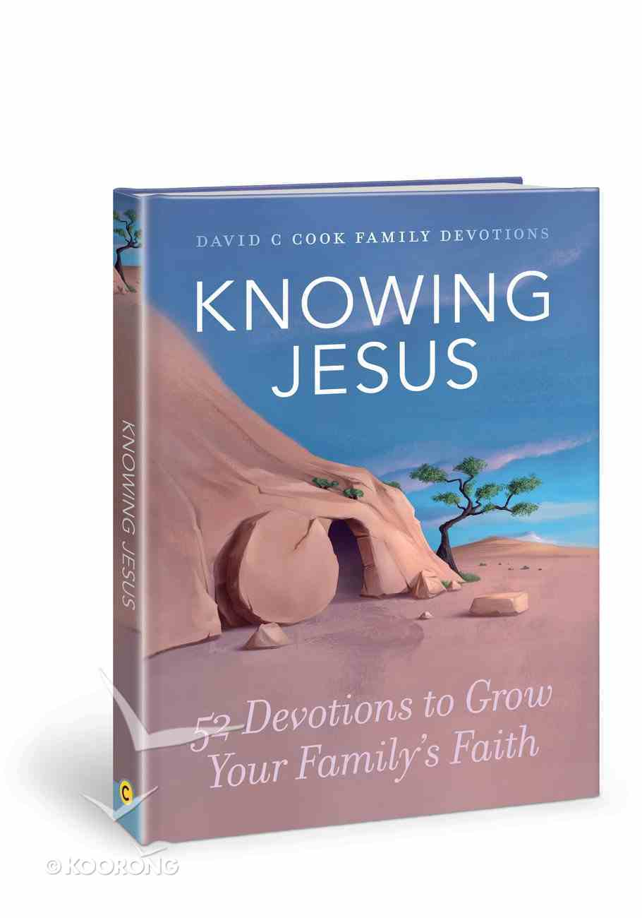 Knowing Jesus: 52 Devotions to Grow Your Family's Faith Hardback